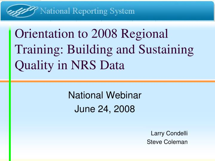 orientation to 2008 regional training building and sustaining quality in nrs data n.