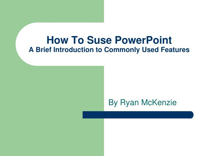 how to suse powerpoint a brief introduction to commonly used features n.