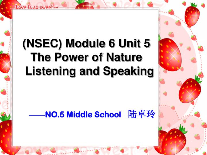 nsec module 6 unit 5 the power of nature listening and speaking n.
