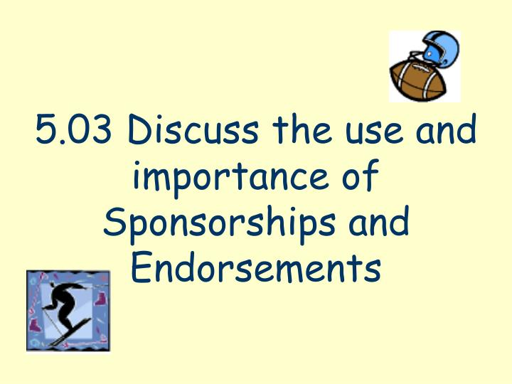 5 03 discuss the use and importance of sponsorships and endorsements n.