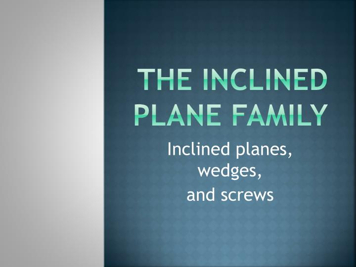 the inclined plane family n.