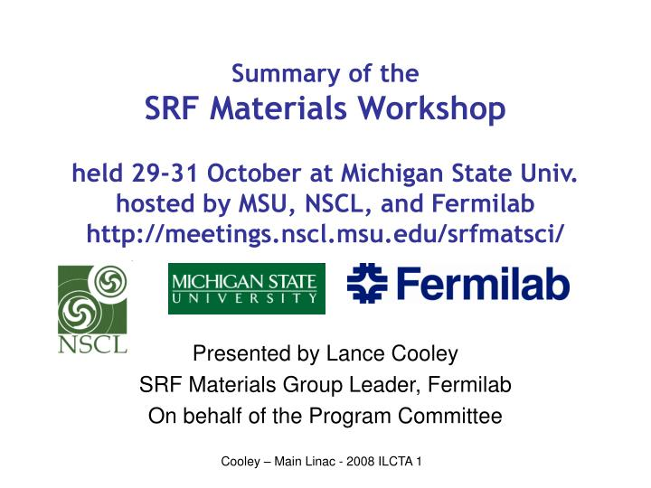 presented by lance cooley srf materials group leader fermilab on behalf of the program committee n.