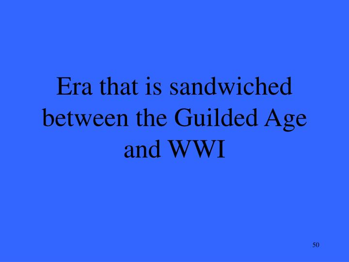 Era that is sandwiched between the Guilded Age and WWI