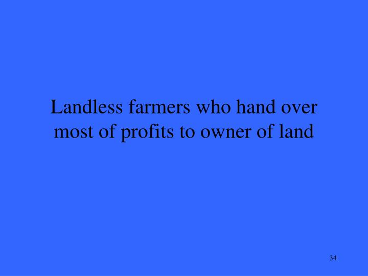 Landless farmers who hand over most of profits to owner of land