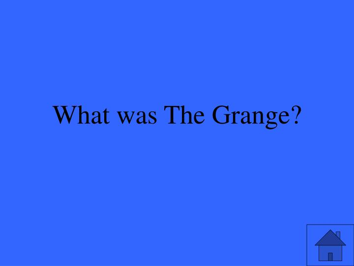 What was The Grange?
