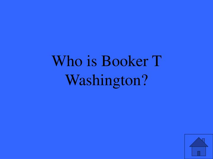 Who is Booker T Washington?