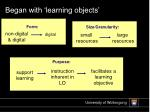 began with learning objects