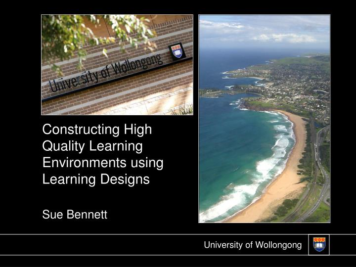 constructing high quality learning environments using learning designs sue bennett n.