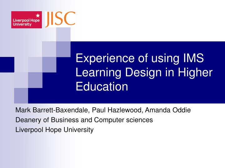 experience of using ims learning design in higher education n.