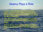 destiny plays a role