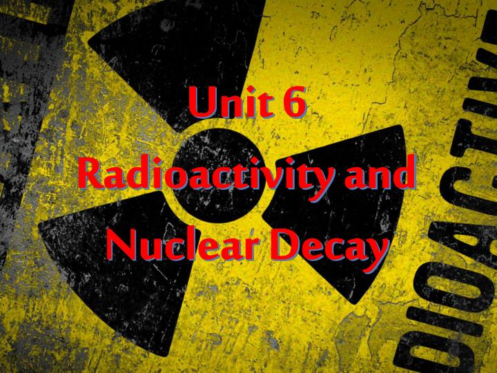 unit 6 radioactivity and nuclear decay n.