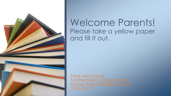 Welcome parents please take a yellow paper and fill it out
