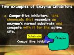 two examples of enzyme inhibitors