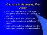 cautions in assessing pre action