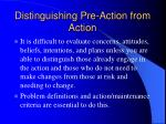 distinguishing pre action from action