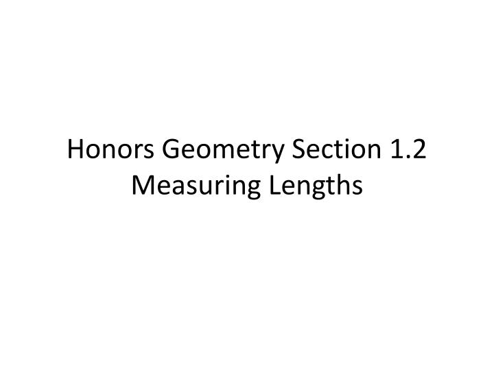 honors geometry section 1 2 measuring lengths n.