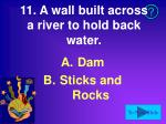 11 a wall built across a river to hold back water