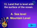 13 land that is level with the surface of the ocean