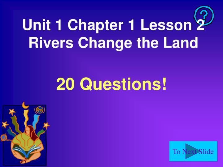 unit 1 chapter 1 lesson 2 rivers change the land n.