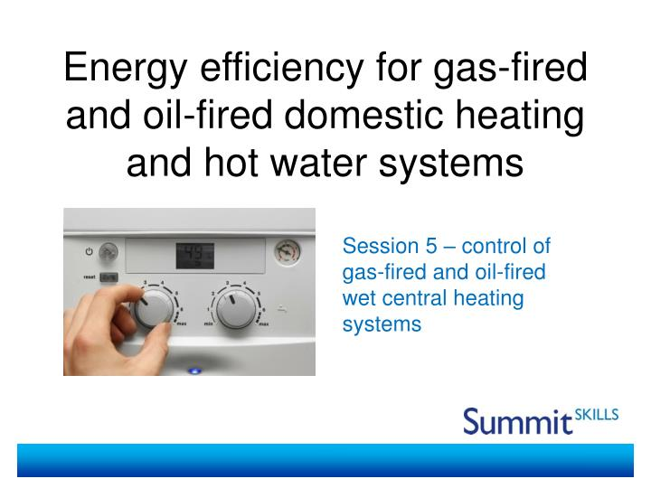 energy efficiency for gas fired and oil fired domestic heating and hot water systems n.