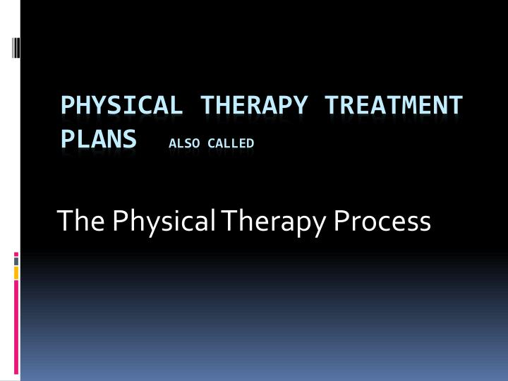 the physical therapy process n.