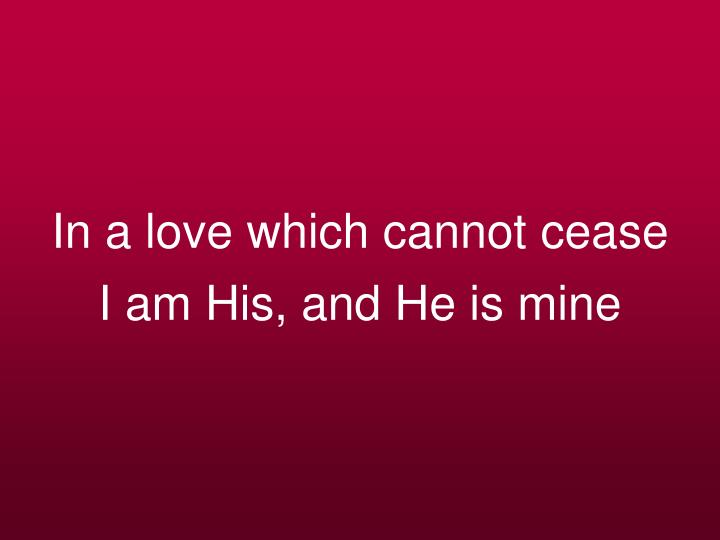 In a love which cannot cease