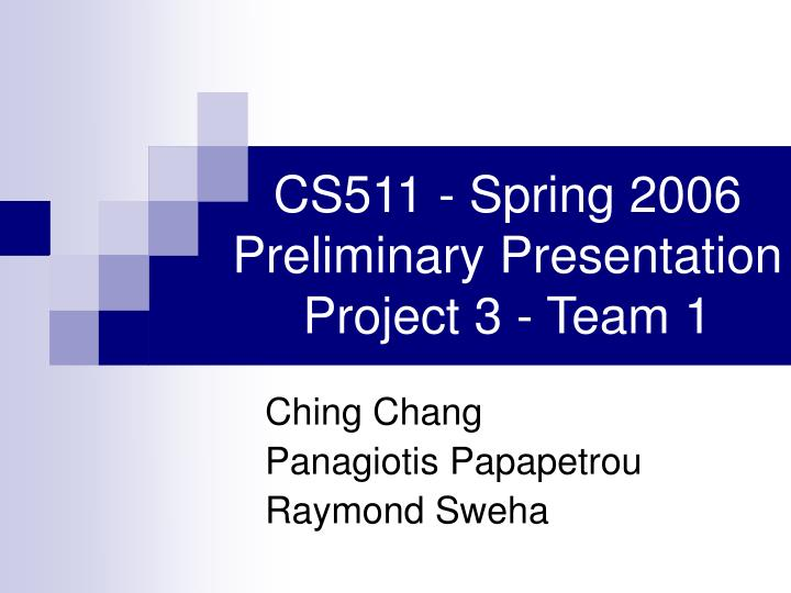 cs511 spring 2006 preliminary presentation project 3 team 1 n.