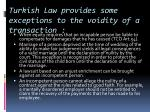 turkish law provides some exceptions to the voidity of a transaction
