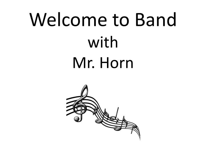 welcome to band with mr horn n.