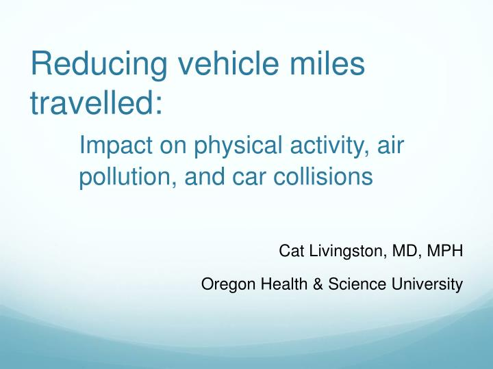 reducing vehicle miles travelled impact on physical activity air pollution and car collisions n.