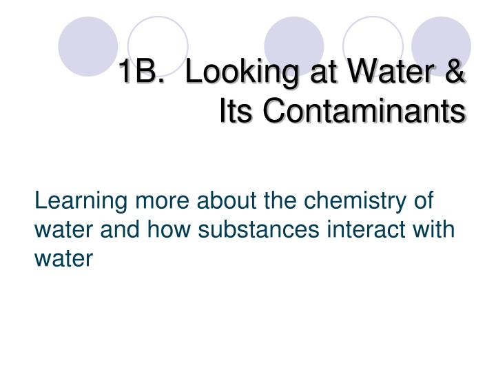 1b looking at water its contaminants n.