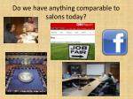 do we have anything comparable to salons today