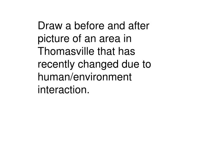 Draw a before and after picture of an area in Thomasville that has recently changed due to human/environment interaction.
