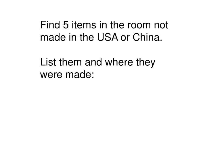 Find 5 items in the room not made in the USA or China.