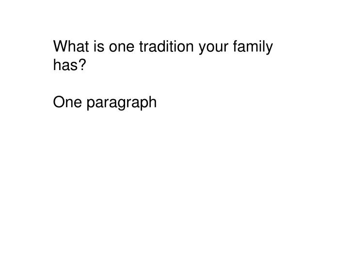 What is one tradition your family has?