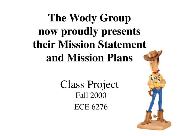 the wody group now proudly presents their mission statement and mission plans class project n.