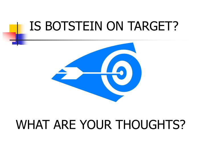 IS BOTSTEIN ON TARGET?