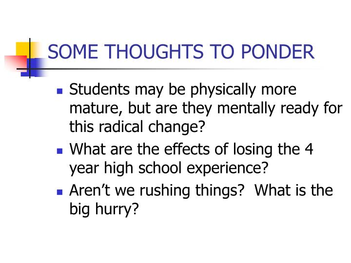 Students may be physically more mature, but are they mentally ready for this radical change?