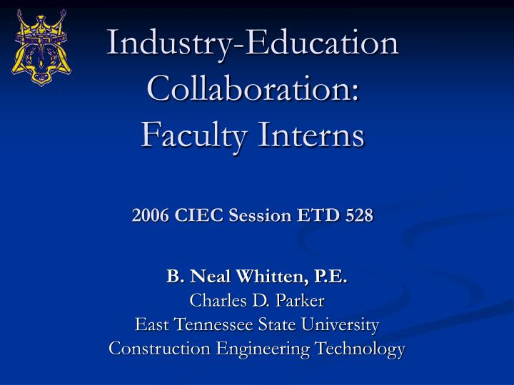 industry education collaboration faculty interns 2006 ciec session etd 528 n.