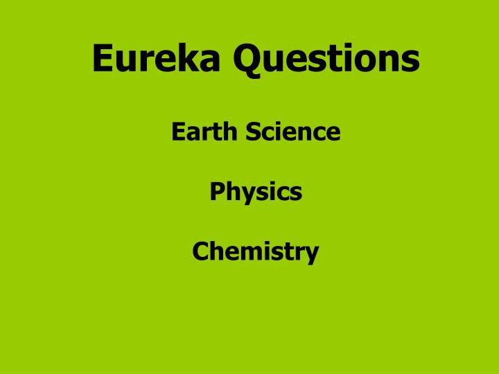 eureka questions earth science physics chemistry n.