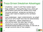 trace driven simulation advantages
