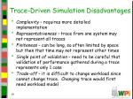 trace driven simulation disadvantages