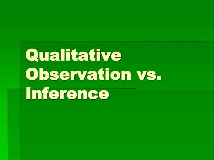 qualitative observation vs inference n.