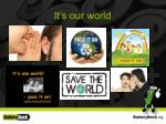it s our world