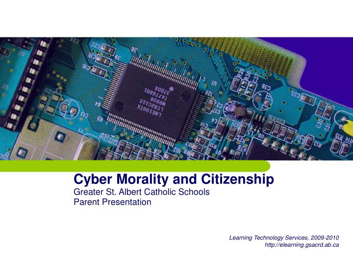 cyber morality and citizenship greater st albert catholic schools parent presentation n.