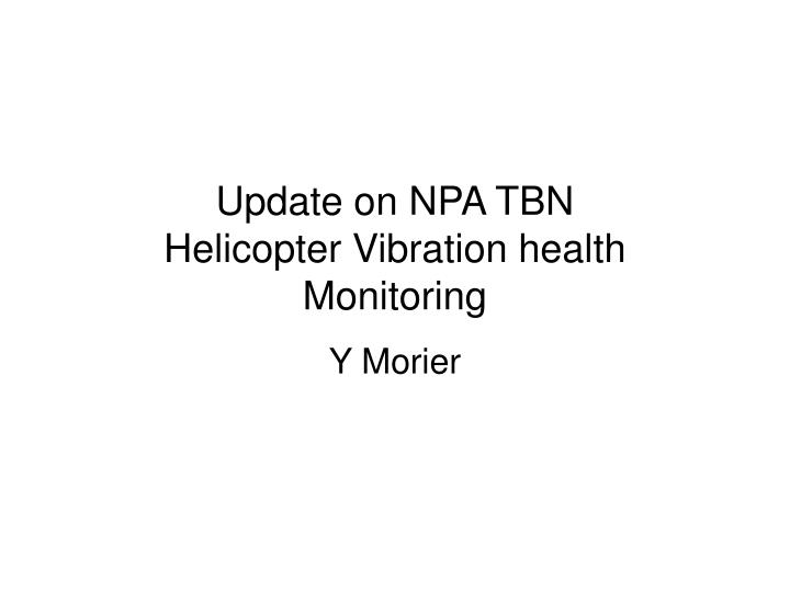 update on npa tbn helicopter vibration health monitoring n.