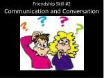 friendship skill 2 communication and conversation