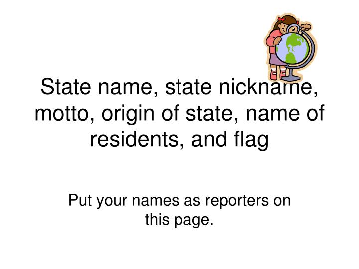 state name state nickname motto origin of state name of residents and flag n.