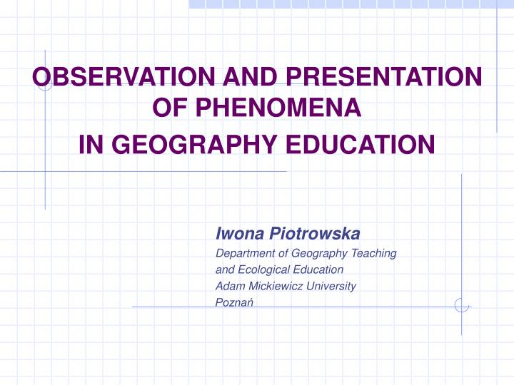 observation and presentation of phenomena in geography education n.