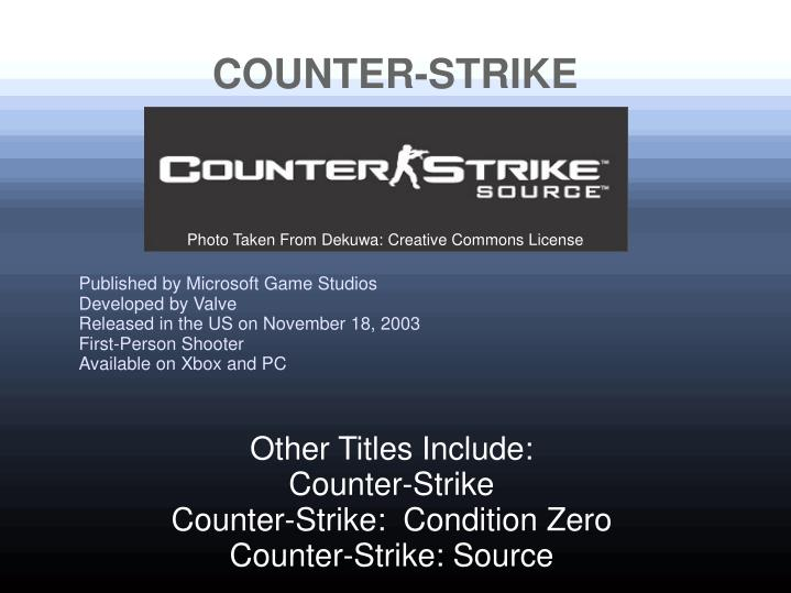 other titles include counter strike counter strike condition zero counter strike source n.